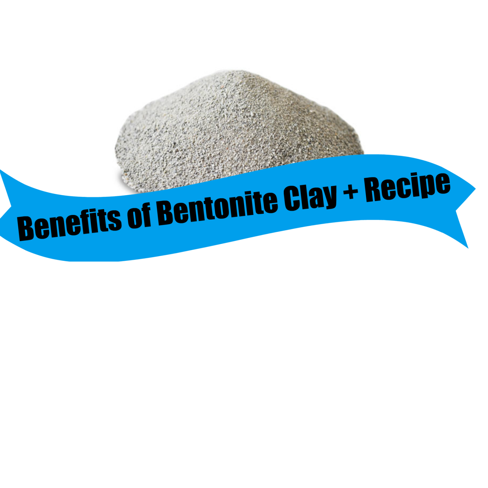 Benefits of Bentonite Clay + Recipe